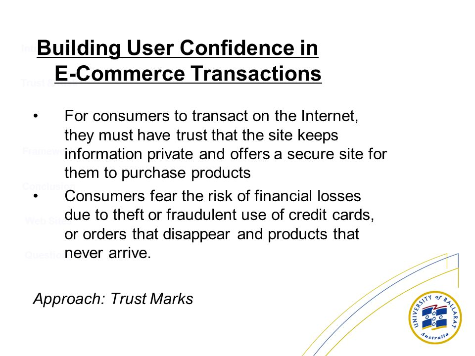 Introduction Trust & Risk Conclusion Web Sites Questions Framework Building User Confidence in E-Commerce Transactions For consumers to transact on th