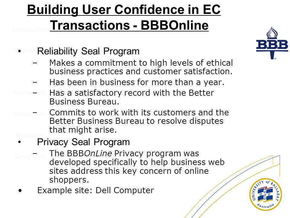 Introduction Trust & Risk Conclusion Web Sites Questions Framework Building User Confidence in EC Transactions - BBBOnline Reliability Seal Program –M