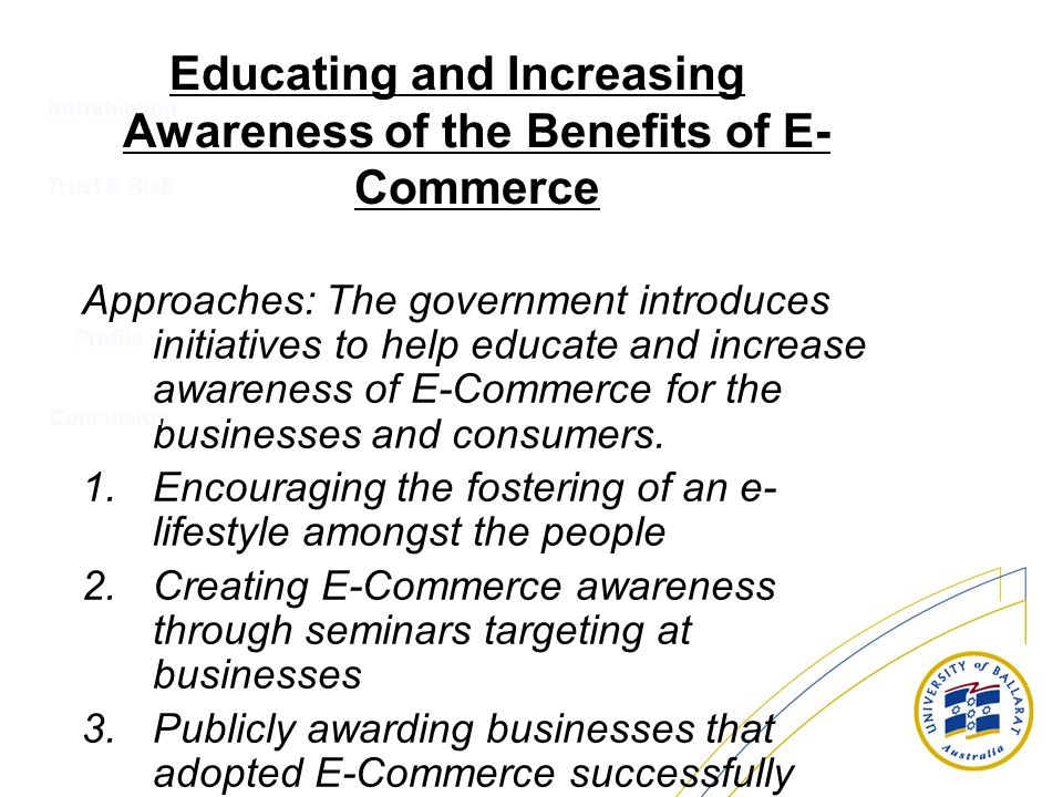 Introduction Approaches: The government introduces initiatives to help educate and increase awareness of E-Commerce for the businesses and consumers.