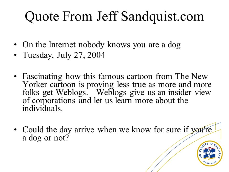 Quote From Jeff Sandquist.com On the Internet nobody knows you are a dog Tuesday, July 27, 2004 Fascinating how this famous cartoon from The New Yorke