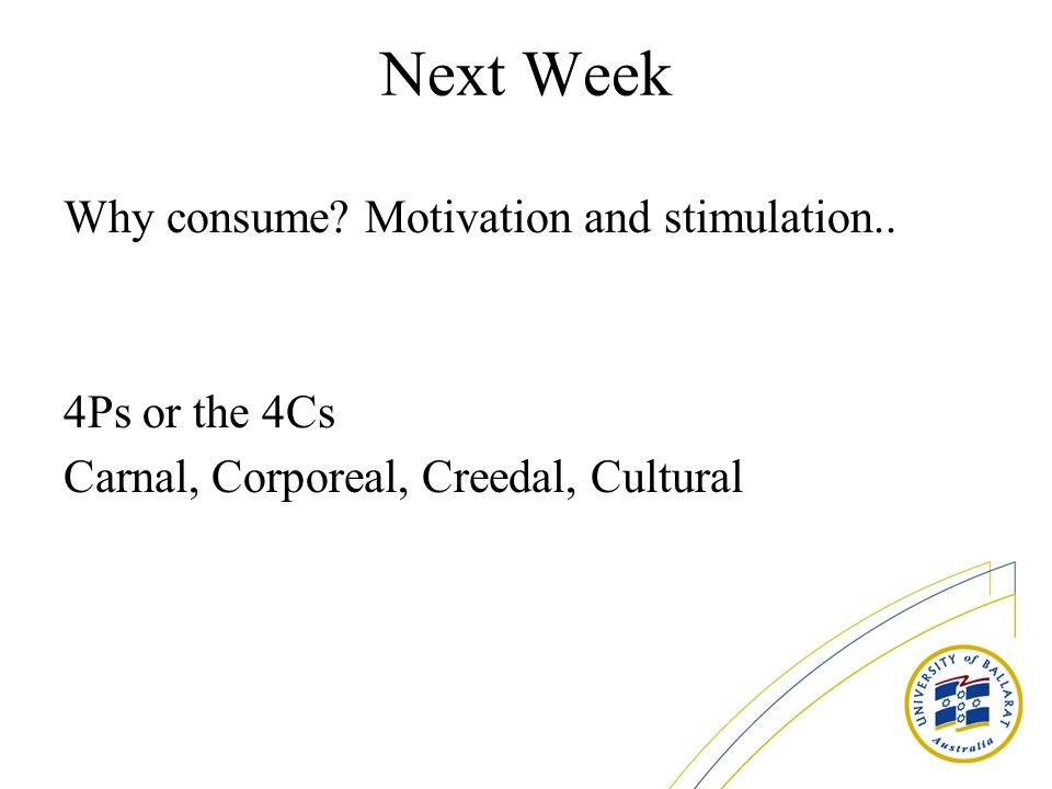Next Week Why consume. Motivation and stimulation..