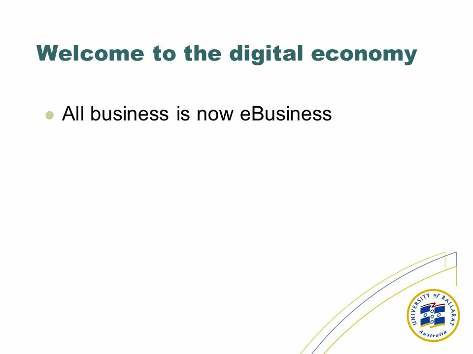 Welcome to the digital economy All business is now eBusiness