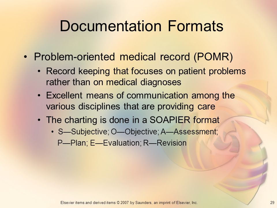 29Elsevier items and derived items © 2007 by Saunders, an imprint of Elsevier, Inc. Documentation Formats Problem-oriented medical record (POMR) Recor