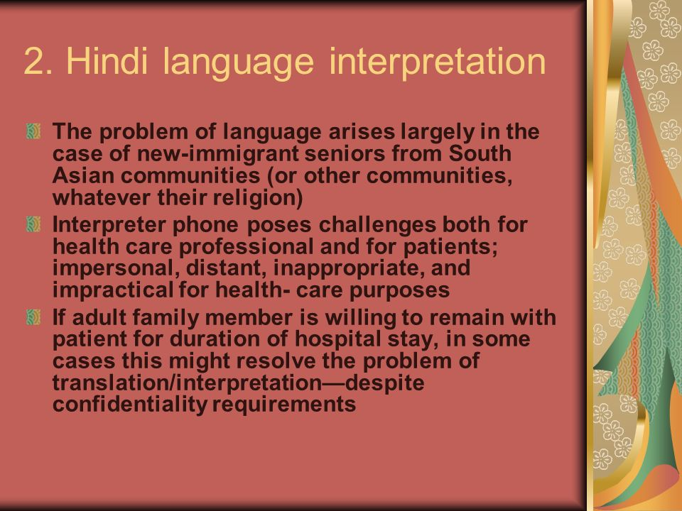 2. Hindi language interpretation The problem of language arises largely in the case of new-immigrant seniors from South Asian communities (or other co