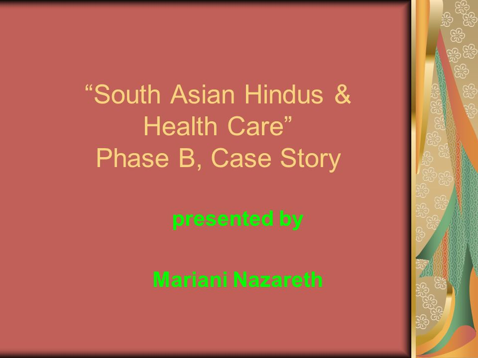 South Asian Hindus & Health Care Phase B, Case Story presented by Mariani Nazareth