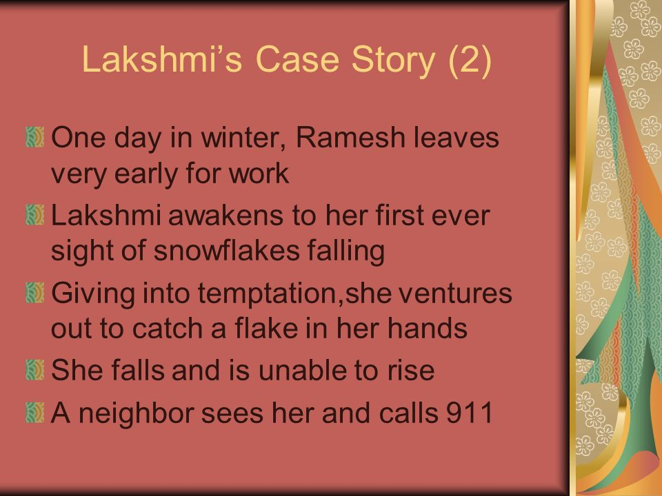 Lakshmis Case Story (2) One day in winter, Ramesh leaves very early for work Lakshmi awakens to her first ever sight of snowflakes falling Giving into