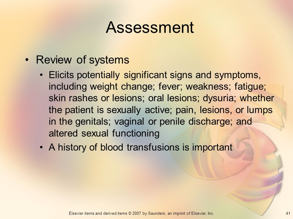 41Elsevier items and derived items © 2007 by Saunders, an imprint of Elsevier, Inc. Assessment Review of systems Elicits potentially significant signs