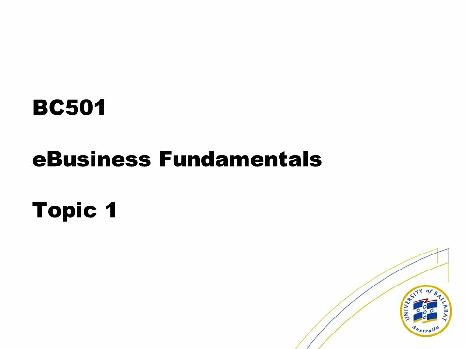 BC501 eBusiness Fundamentals Topic 1