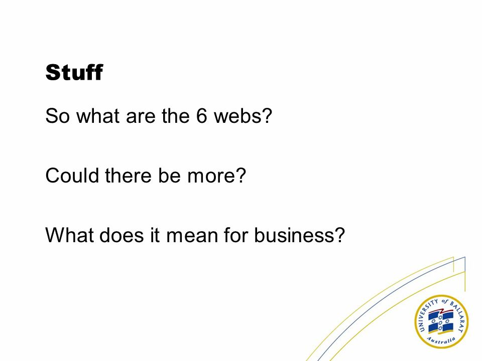 Stuff So what are the 6 webs? Could there be more? What does it mean for business?