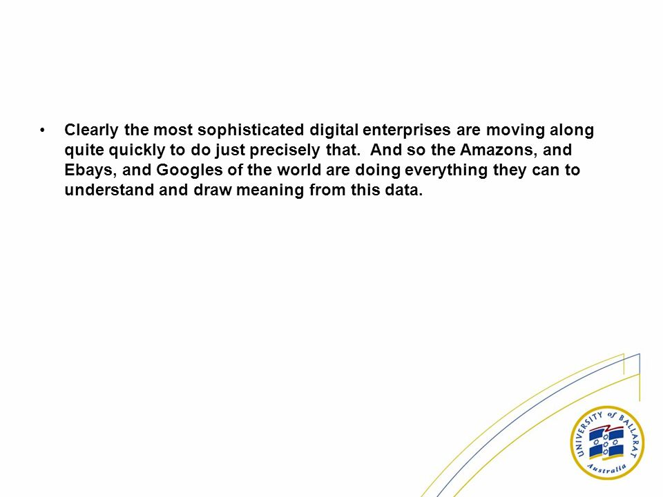 Clearly the most sophisticated digital enterprises are moving along quite quickly to do just precisely that.