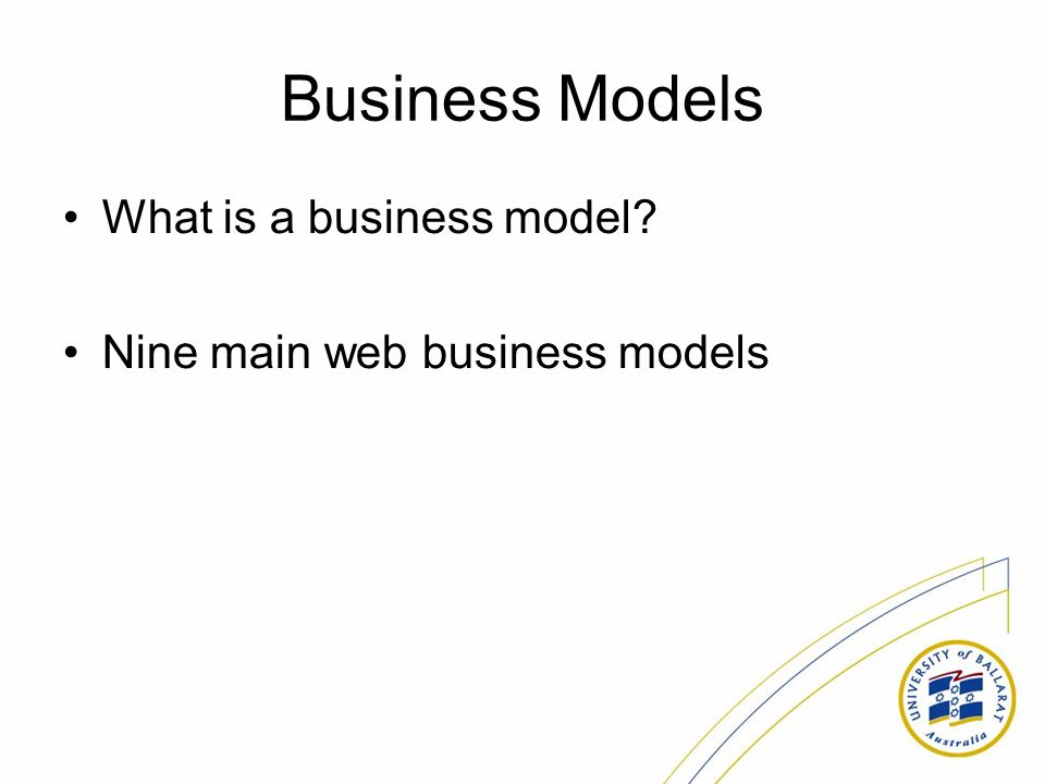 Business Models What is a business model? Nine main web business models