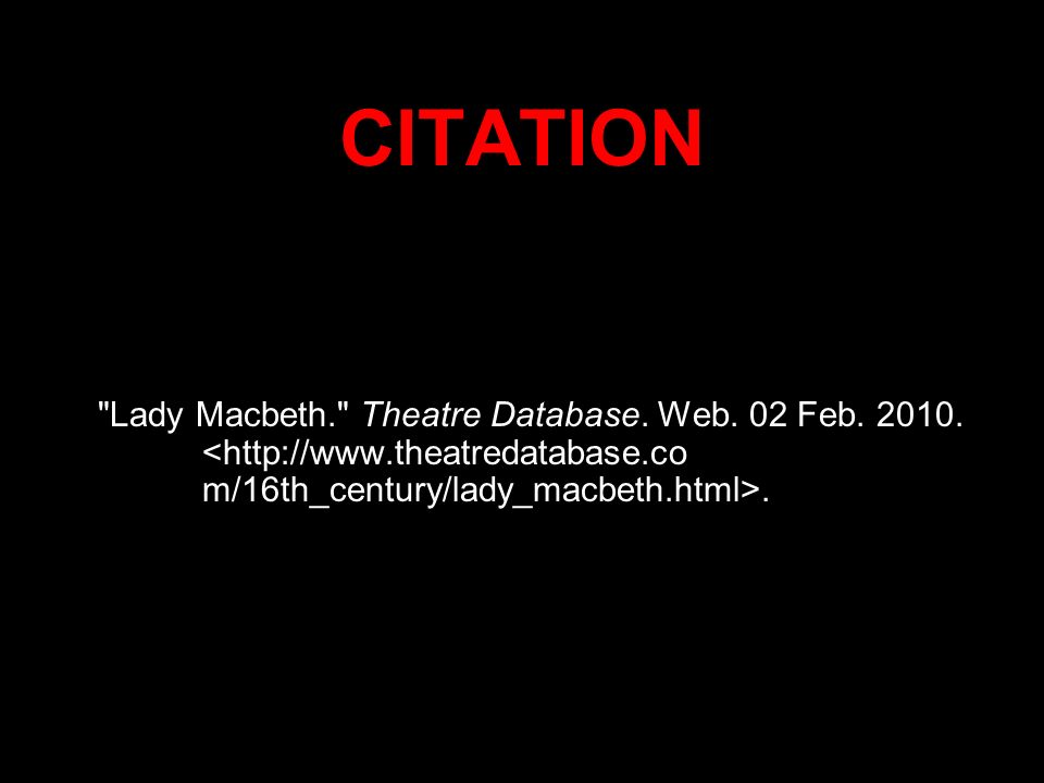 CITATION Lady Macbeth. Theatre Database. Web. 02 Feb. 2010..