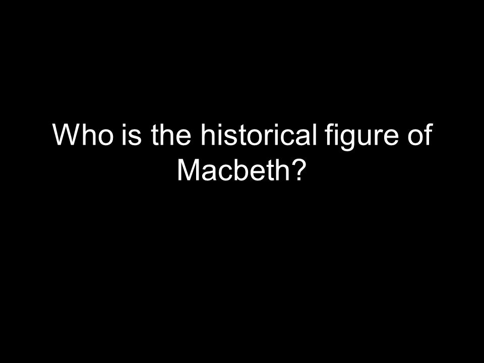 Who is the historical figure of Macbeth?