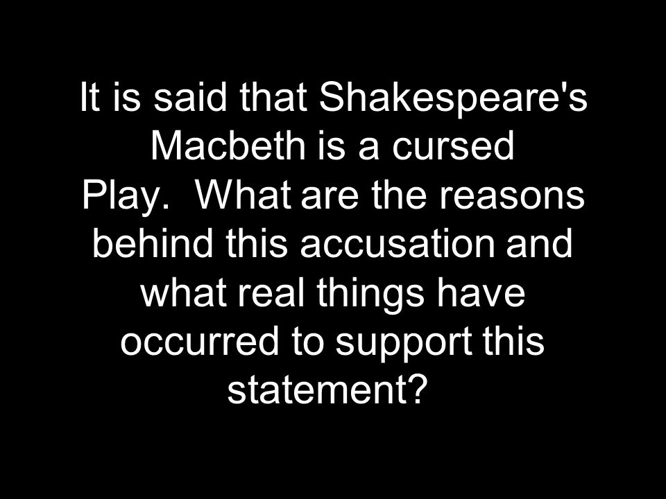 It is said that Shakespeare s Macbeth is a cursed Play.