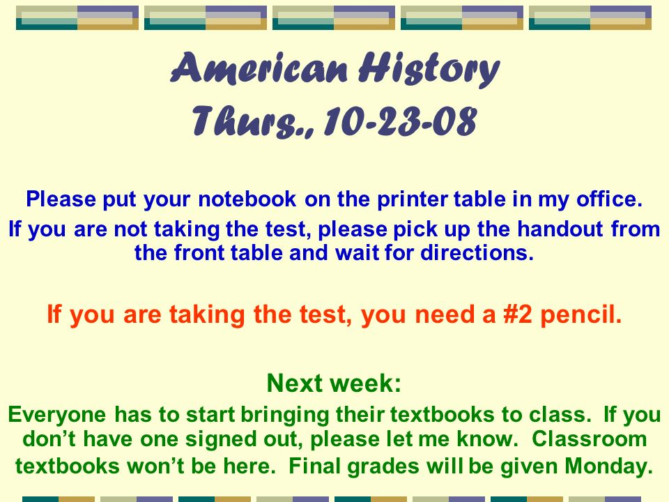 American History Thurs., Please put your notebook on the printer table in my office.