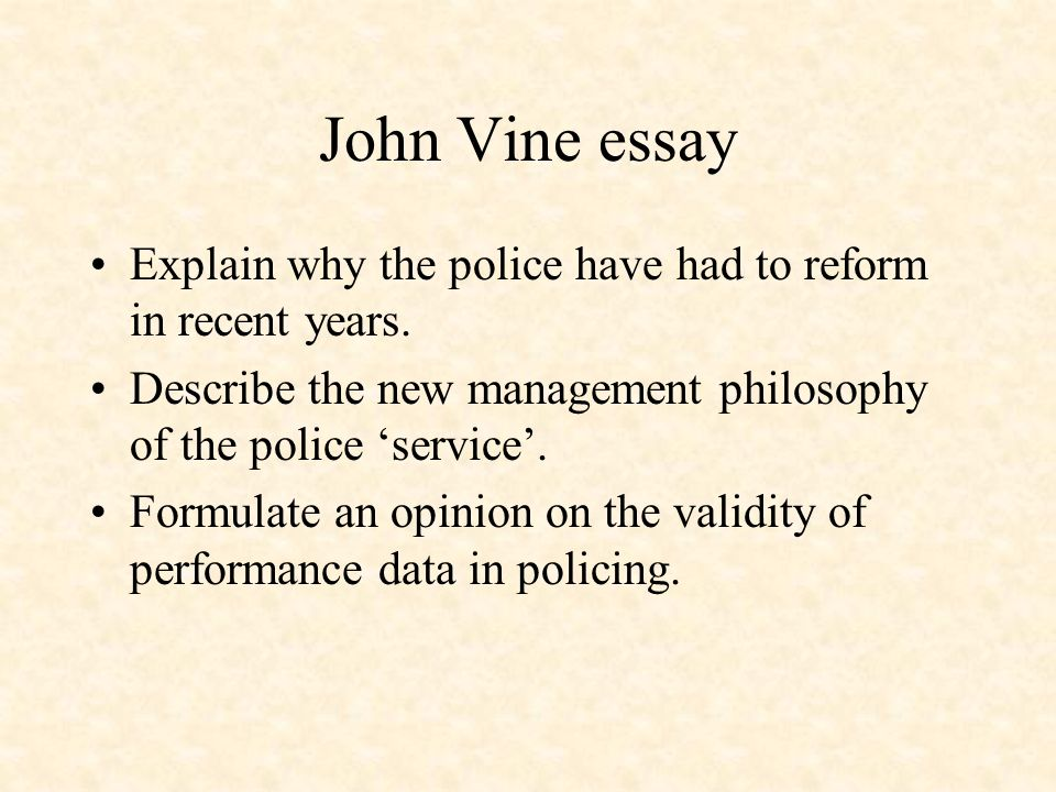 John Vine essay Explain why the police have had to reform in recent years.