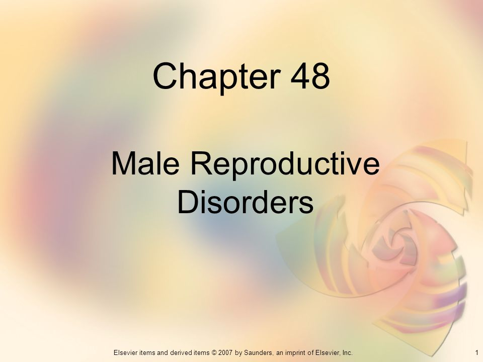 1Elsevier items and derived items © 2007 by Saunders, an imprint of Elsevier, Inc. Chapter 48 Male Reproductive Disorders