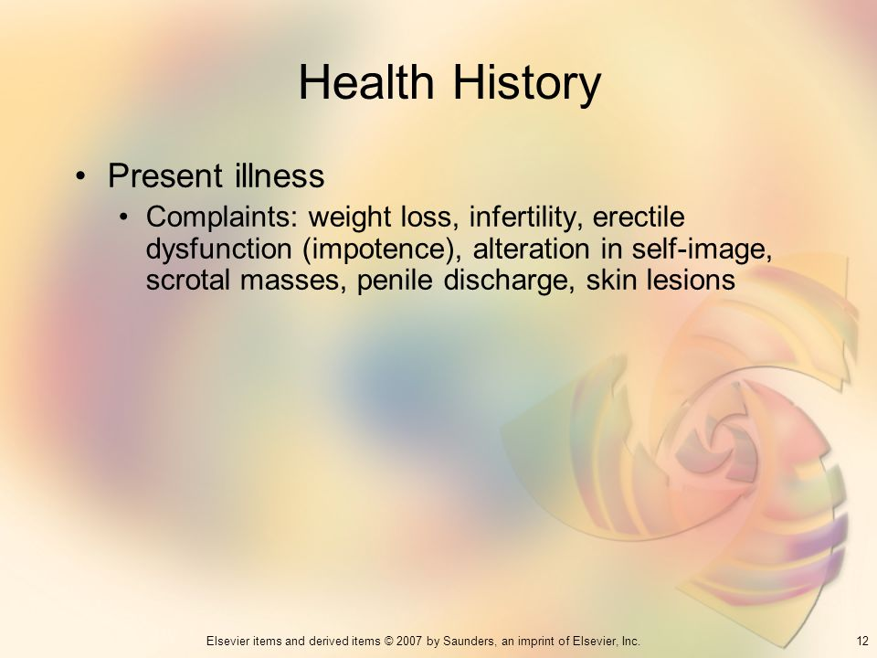 12Elsevier items and derived items © 2007 by Saunders, an imprint of Elsevier, Inc. Health History Present illness Complaints: weight loss, infertilit