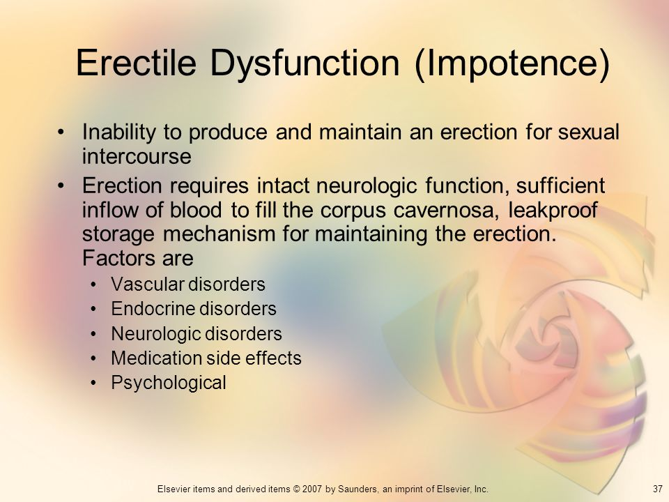 37Elsevier items and derived items © 2007 by Saunders, an imprint of Elsevier, Inc. Erectile Dysfunction (Impotence) Inability to produce and maintain