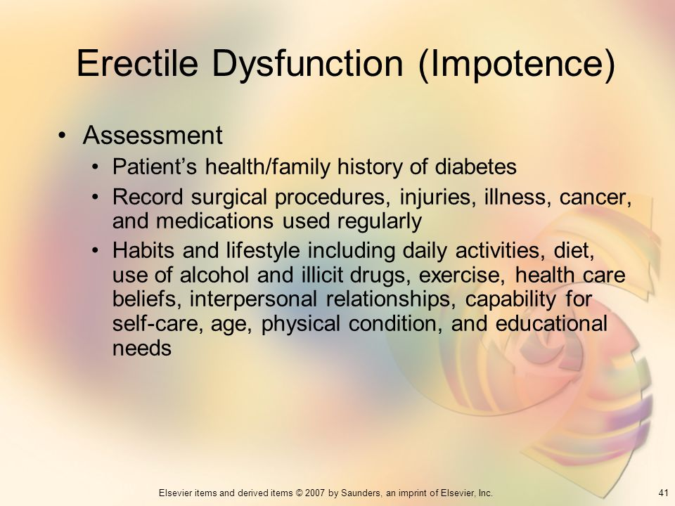 41Elsevier items and derived items © 2007 by Saunders, an imprint of Elsevier, Inc. Erectile Dysfunction (Impotence) Assessment Patients health/family
