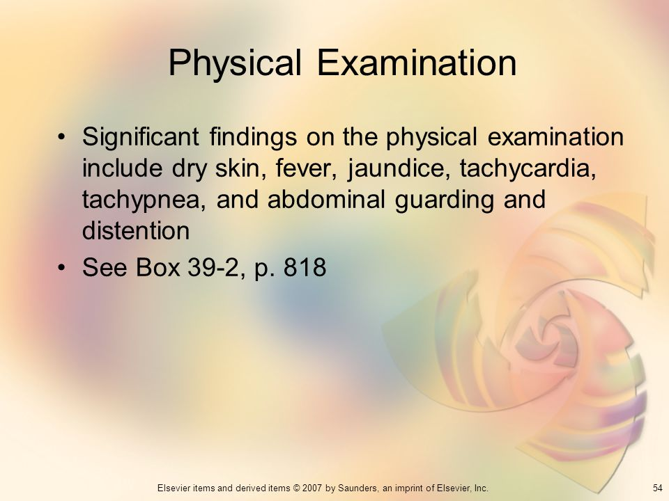 54Elsevier items and derived items © 2007 by Saunders, an imprint of Elsevier, Inc. Physical Examination Significant findings on the physical examinat