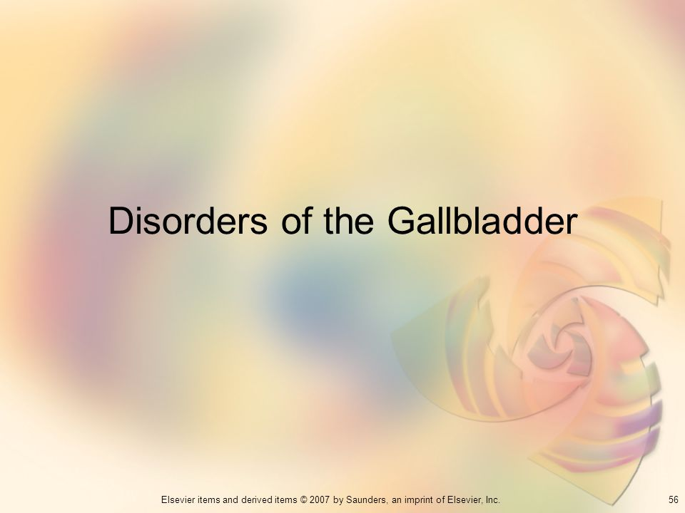 56Elsevier items and derived items © 2007 by Saunders, an imprint of Elsevier, Inc. Disorders of the Gallbladder