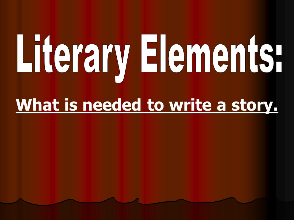 LiteraryElements Write down EVERYTHING that is underlined!!!