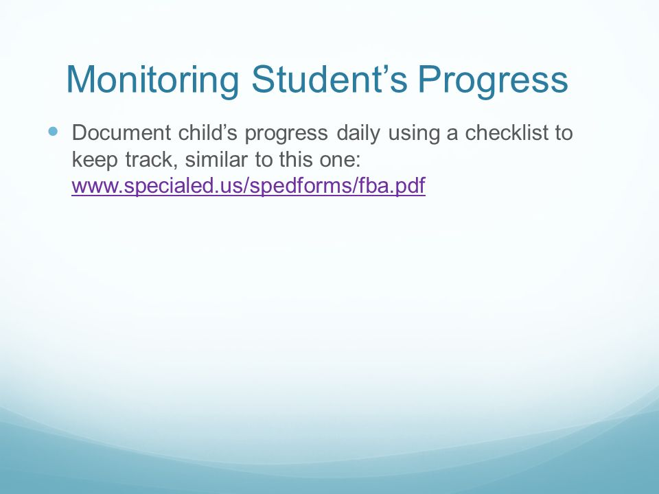 Monitoring Students Progress Document childs progress daily using a checklist to keep track, similar to this one: