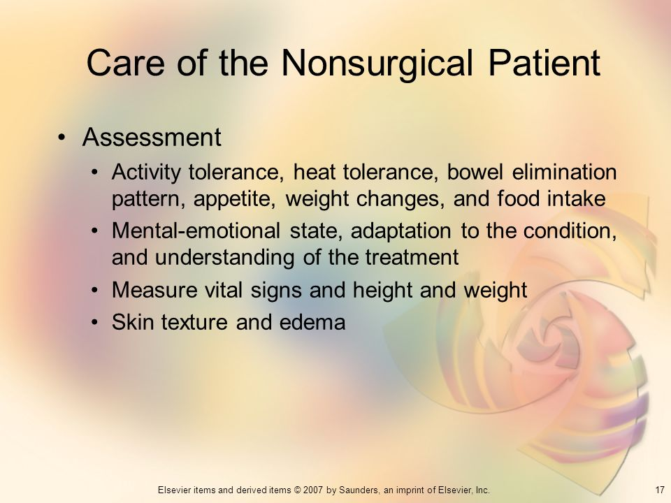 17Elsevier items and derived items © 2007 by Saunders, an imprint of Elsevier, Inc. Care of the Nonsurgical Patient Assessment Activity tolerance, hea