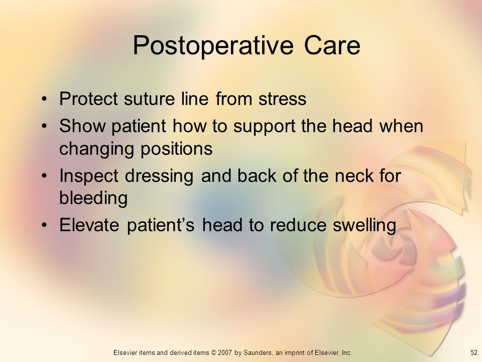 52Elsevier items and derived items © 2007 by Saunders, an imprint of Elsevier, Inc. Postoperative Care Protect suture line from stress Show patient ho