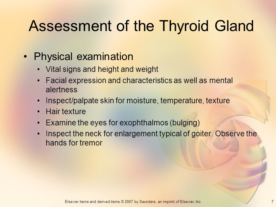 7Elsevier items and derived items © 2007 by Saunders, an imprint of Elsevier, Inc. Assessment of the Thyroid Gland Physical examination Vital signs an