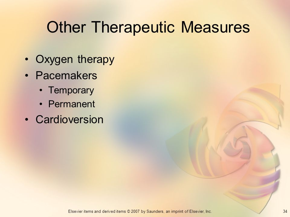 34Elsevier items and derived items © 2007 by Saunders, an imprint of Elsevier, Inc. Other Therapeutic Measures Oxygen therapy Pacemakers Temporary Per