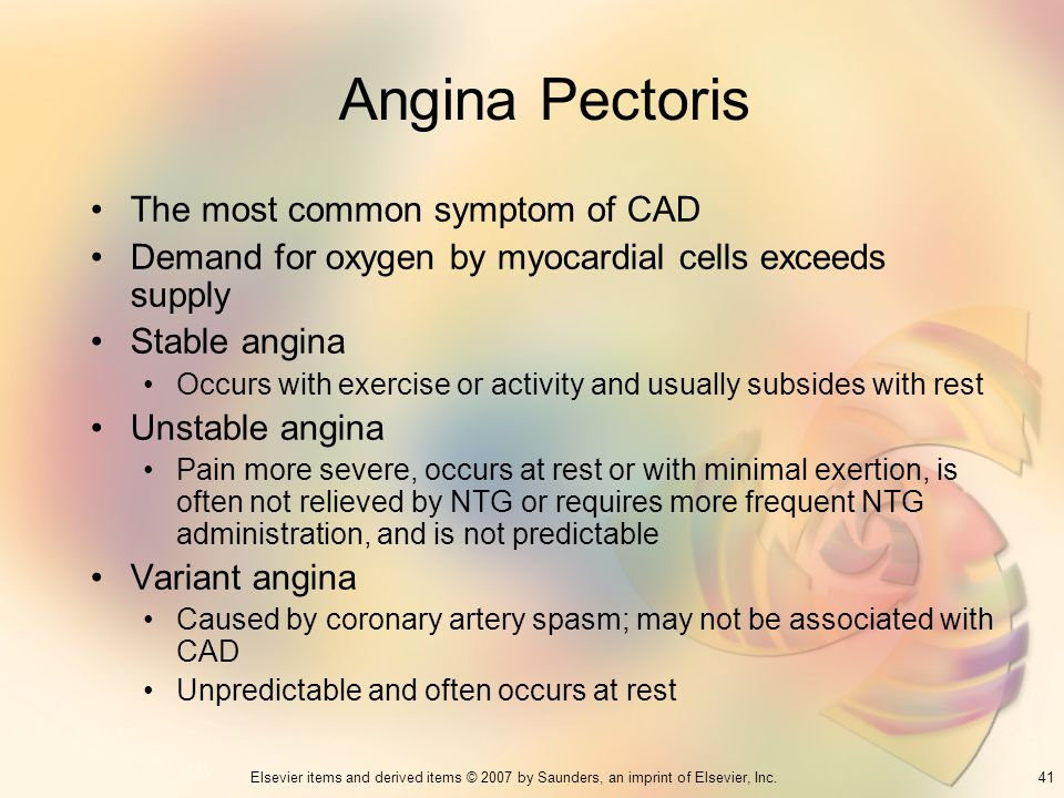 41Elsevier items and derived items © 2007 by Saunders, an imprint of Elsevier, Inc. Angina Pectoris The most common symptom of CAD Demand for oxygen b