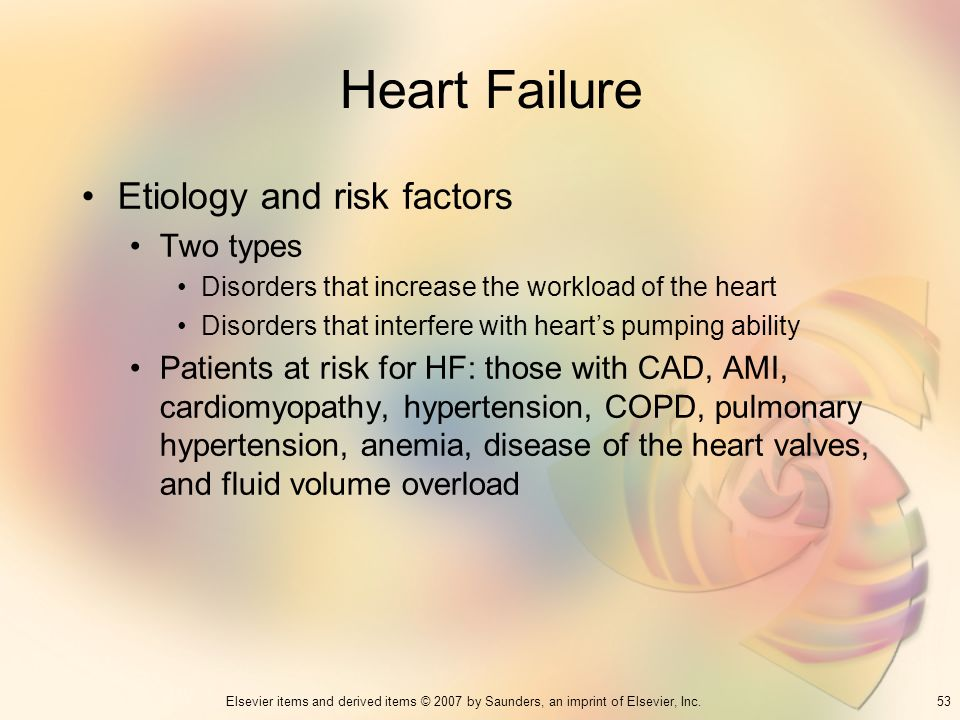 53Elsevier items and derived items © 2007 by Saunders, an imprint of Elsevier, Inc. Heart Failure Etiology and risk factors Two types Disorders that i