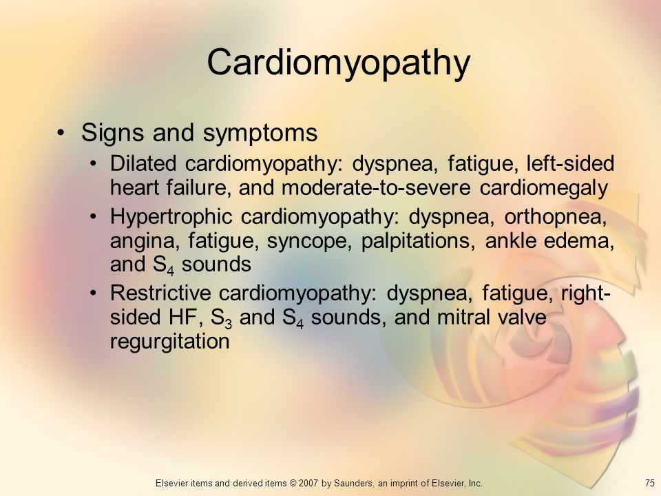 75Elsevier items and derived items © 2007 by Saunders, an imprint of Elsevier, Inc. Cardiomyopathy Signs and symptoms Dilated cardiomyopathy: dyspnea,