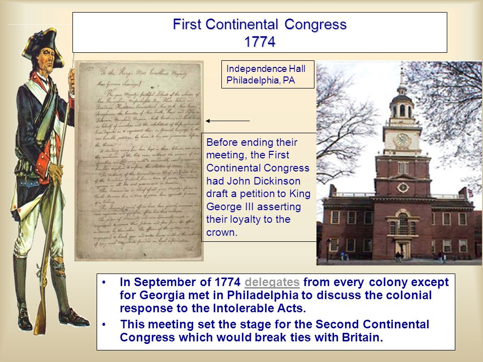First Continental Congress 1774 In September of 1774 delegates from every colony except for Georgia met in Philadelphia to discuss the colonial respon