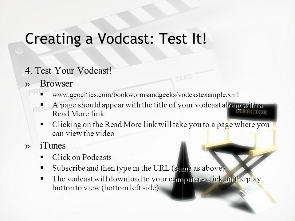 Creating a Vodcast: Test It. 4. Test Your Vodcast.
