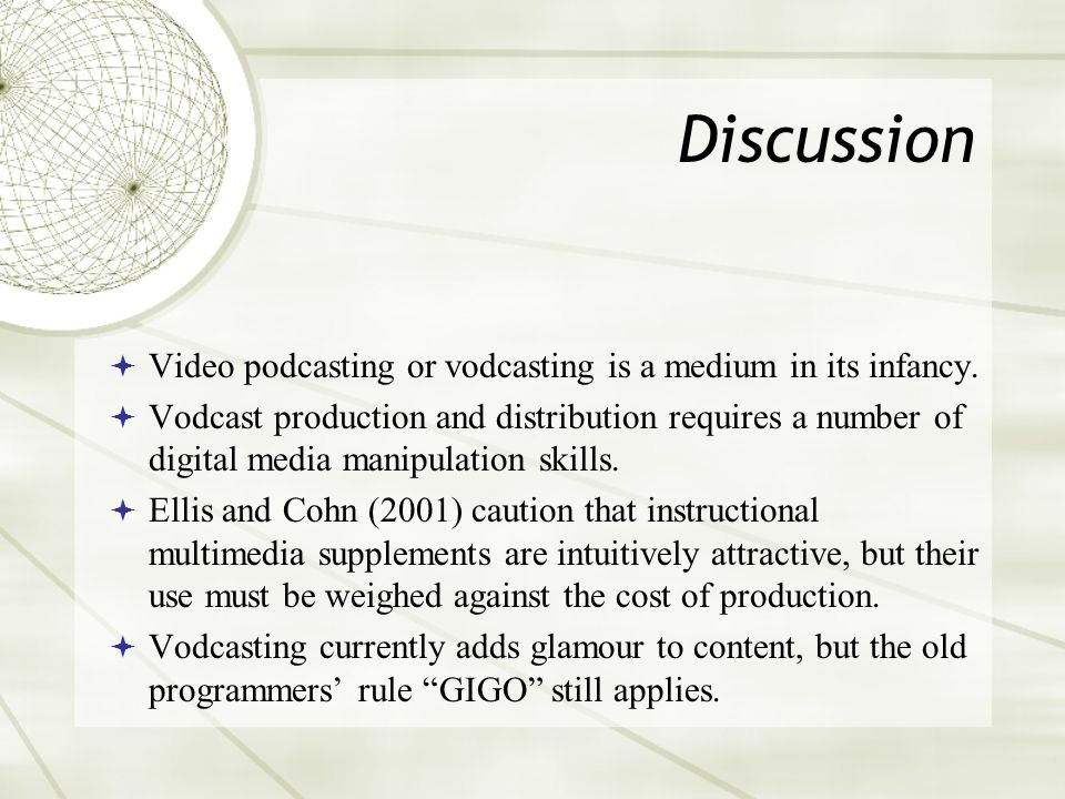 Discussion Video podcasting or vodcasting is a medium in its infancy.