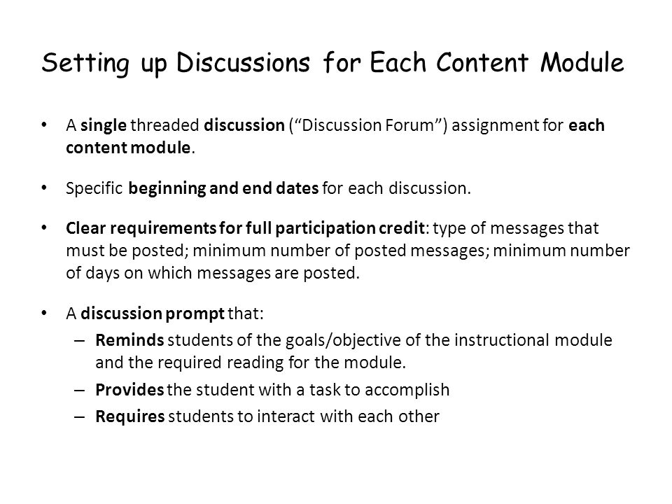 Setting up Discussions for Each Content Module A single threaded discussion (Discussion Forum) assignment for each content module. Specific beginning