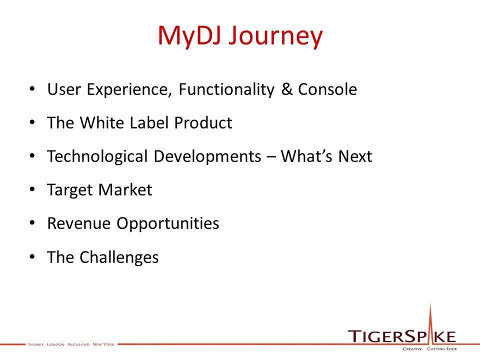 MyDJ Journey User Experience, Functionality & Console The White Label Product Technological Developments – Whats Next Target Market Revenue Opportunities The Challenges