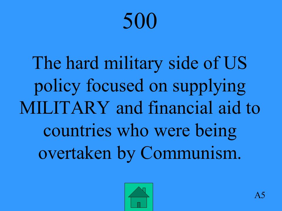 400 A4 The soft financial side of US policy focused on aiding countries from being influenced by Communism.