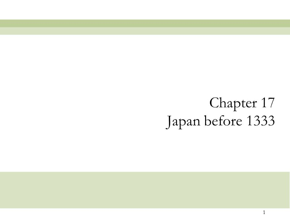 1 Chapter 17 Japan before 1333