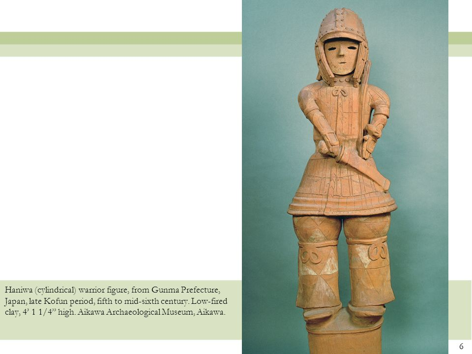 6 Haniwa (cylindrical) warrior figure, from Gunma Prefecture, Japan, late Kofun period, fifth to mid-sixth century. Low-fired clay, 4 1 1/4 high. Aika