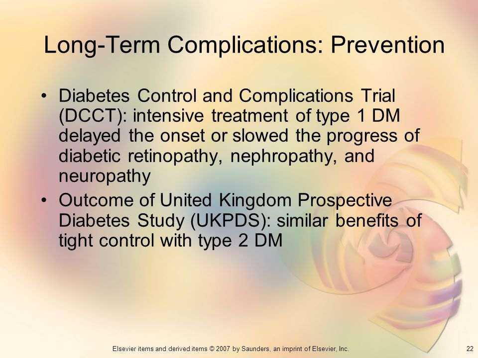 22Elsevier items and derived items © 2007 by Saunders, an imprint of Elsevier, Inc. Long-Term Complications: Prevention Diabetes Control and Complicat