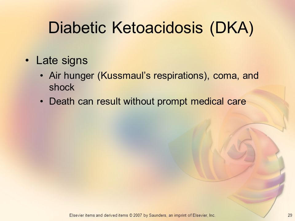 29Elsevier items and derived items © 2007 by Saunders, an imprint of Elsevier, Inc. Diabetic Ketoacidosis (DKA) Late signs Air hunger (Kussmauls respi