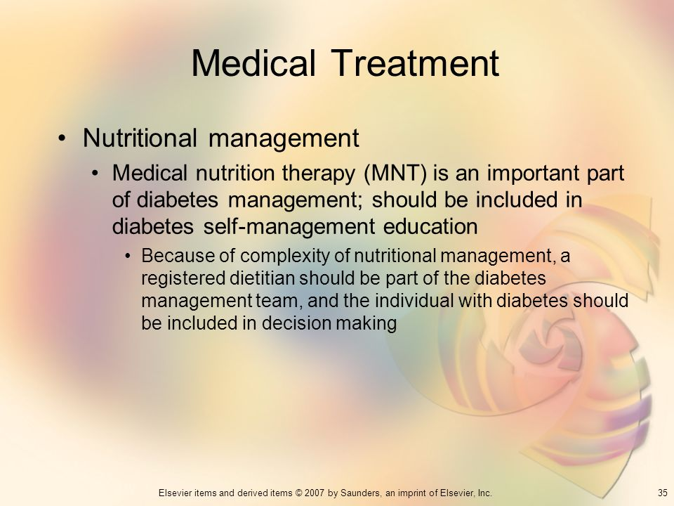 35Elsevier items and derived items © 2007 by Saunders, an imprint of Elsevier, Inc. Medical Treatment Nutritional management Medical nutrition therapy