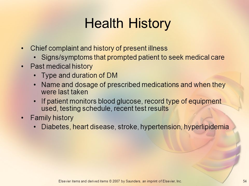 54Elsevier items and derived items © 2007 by Saunders, an imprint of Elsevier, Inc. Health History Chief complaint and history of present illness Sign