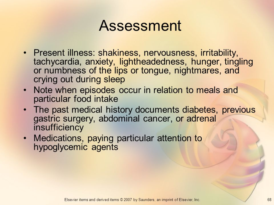 68Elsevier items and derived items © 2007 by Saunders, an imprint of Elsevier, Inc. Assessment Present illness: shakiness, nervousness, irritability,