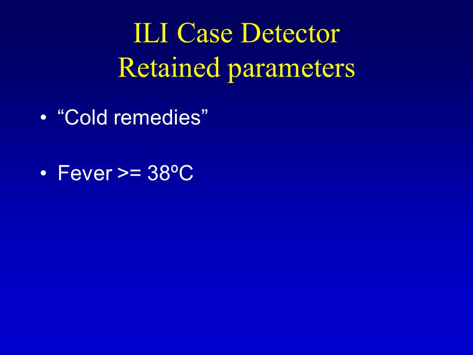 ILI Case Detector Retained parameters Cold remedies Fever >= 38ºC