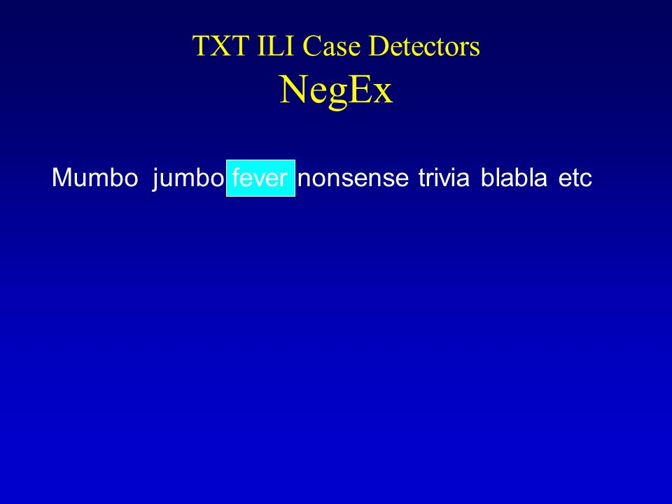 Mumbo jumbo fever nonsense trivia blabla etc TXT ILI Case Detectors NegEx